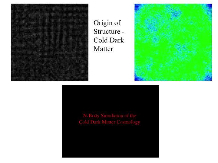 Origin of Structure - Cold Dark Matter