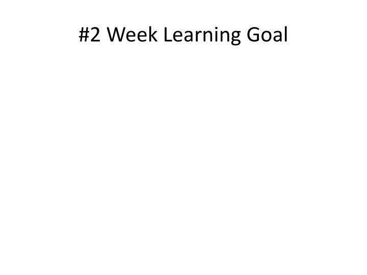 #2 Week Learning Goal