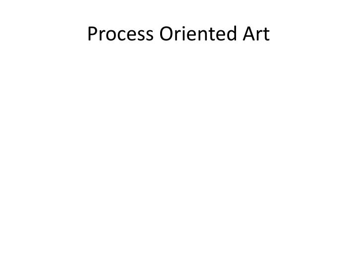 Process Oriented Art