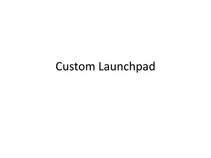 Custom Launchpad