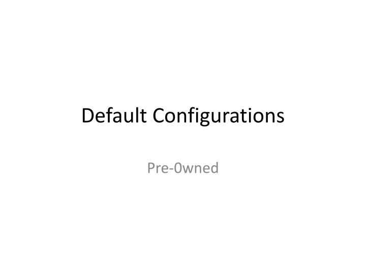 Default Configurations