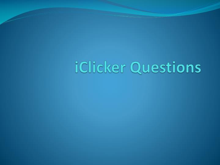 iClicker Questions