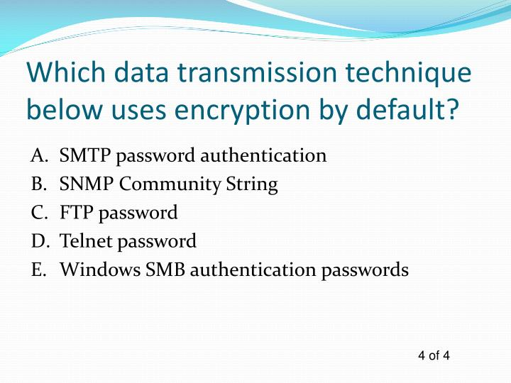 Which data transmission technique below uses encryption by default?