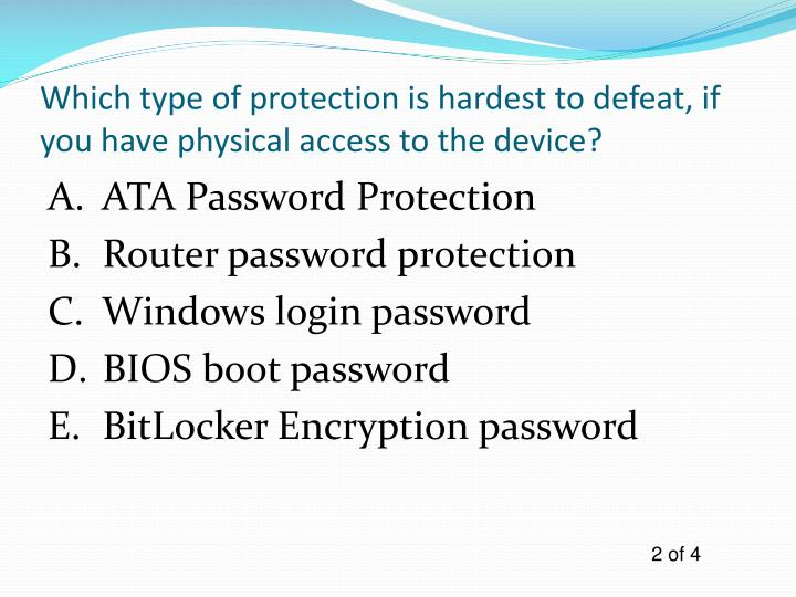 Which type of protection is hardest to defeat, if you have physical access to the device?