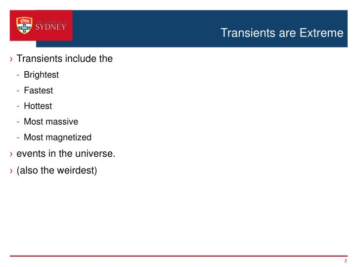 Transients are Extreme