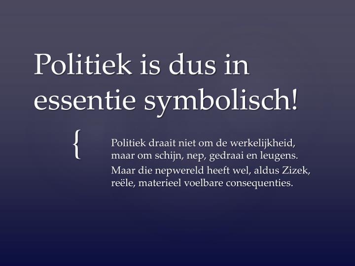 Politiek is dus in essentie symbolisch!