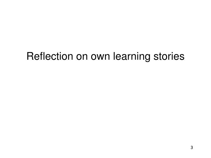 Reflection on own learning stories