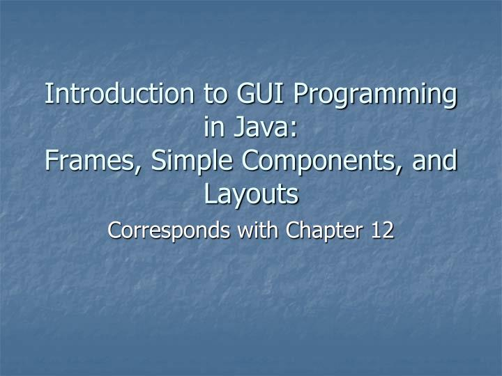 Introduction to gui programming in java frames simple components and layouts