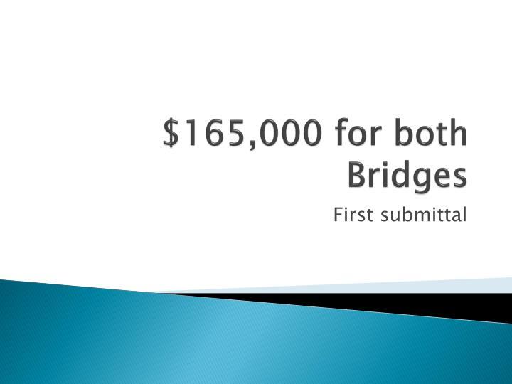 $165,000 for both Bridges