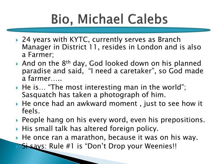 Bio, Michael Calebs