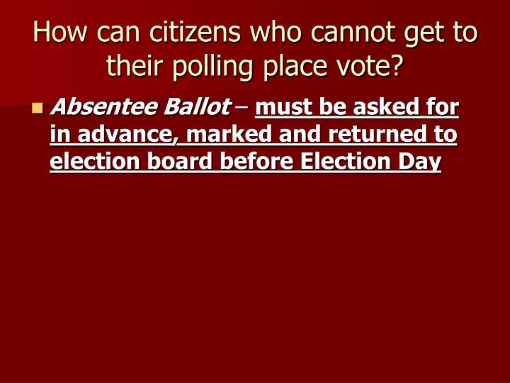 How can citizens who cannot get to their polling place vote?