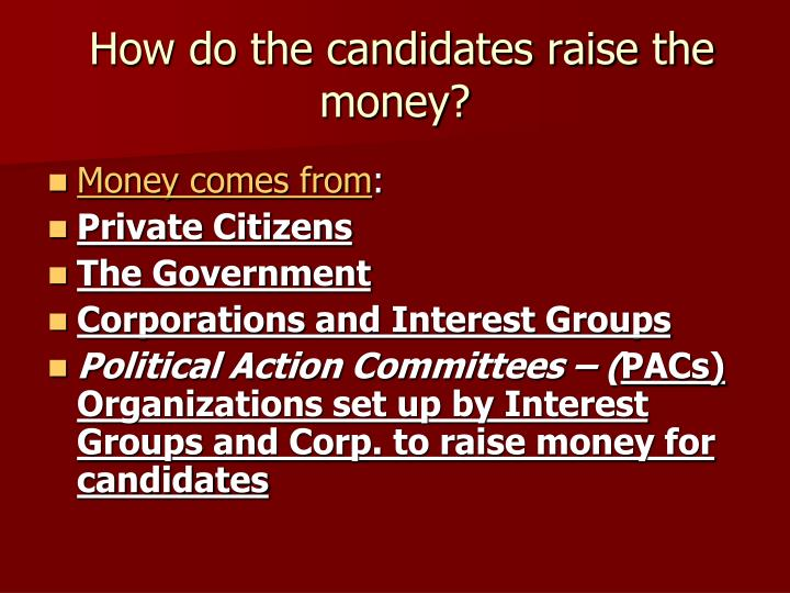 How do the candidates raise the money?