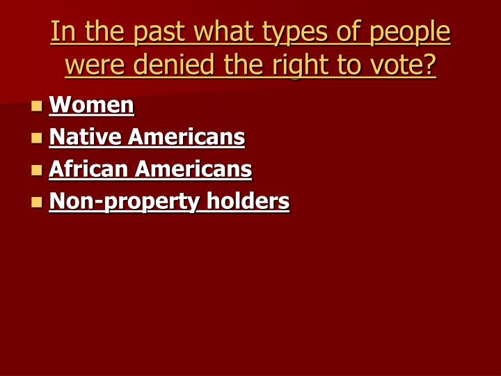 In the past what types of people were denied the right to vote?