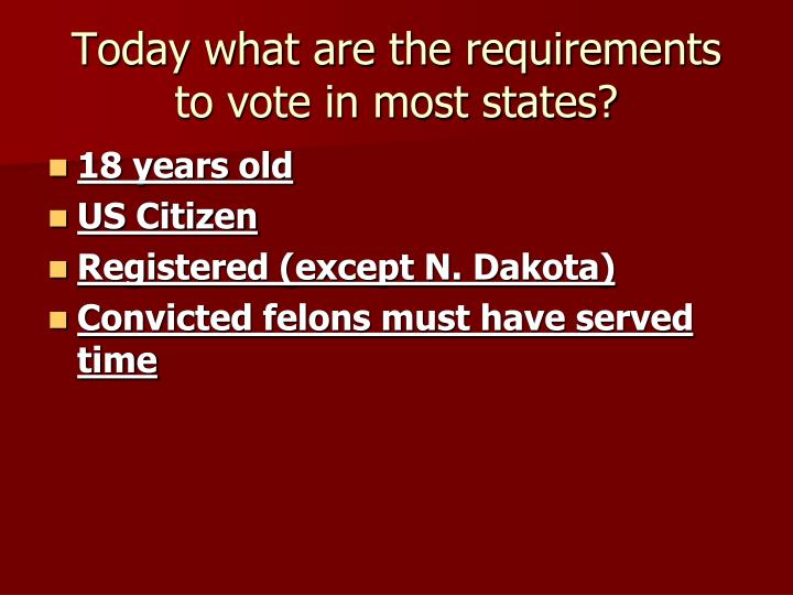 Today what are the requirements to vote in most states?