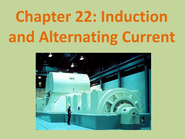 Chapter 22: Induction and Alternating Current