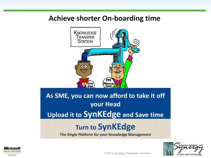 Achieve shorter On-boarding time