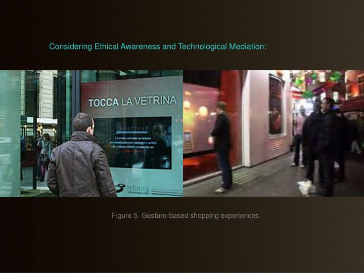 Considering Ethical Awareness and Technological Mediation: