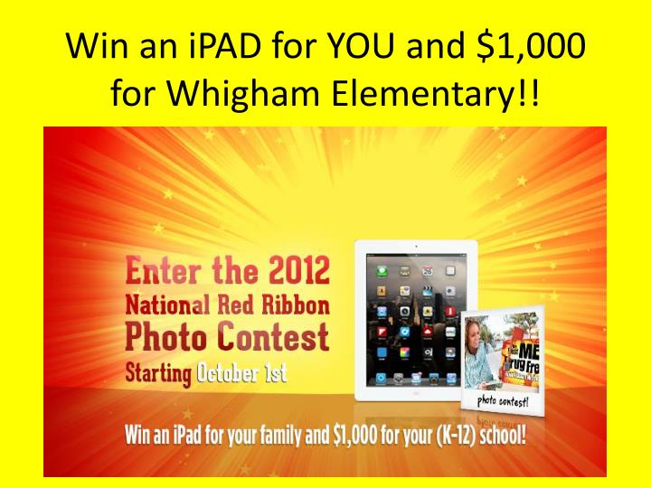 Win an ipad for you and 1 000 for whigham elementary