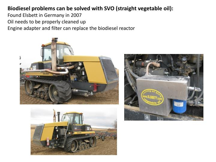 Biodiesel problems can be solved with SVO (straight vegetable oil):