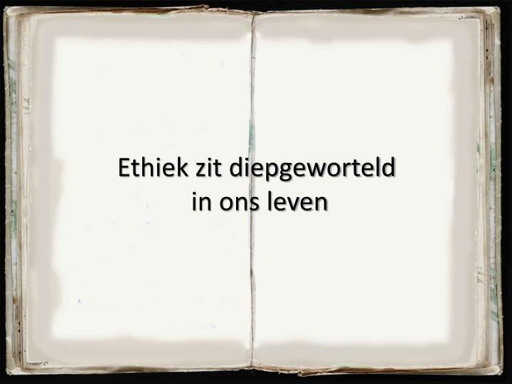 Ethiek zit diepgeworteld
