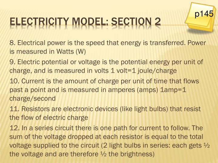 8. Electrical power is the speed that energy is transferred. Power is measured in Watts (W)