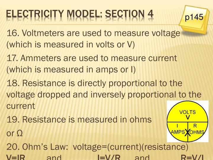 16. Voltmeters are used to measure voltage (which is measured in volts or V)