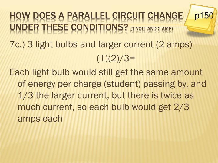 7c.) 3 light bulbs and larger current (2 amps)