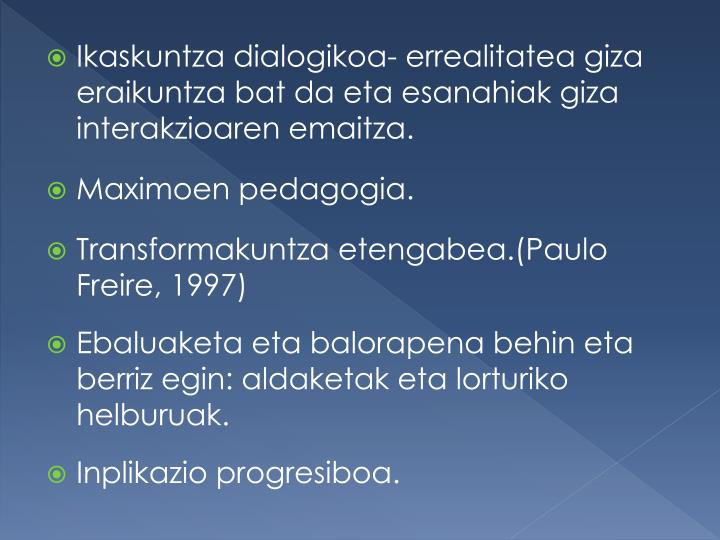 Ikaskuntza dialogikoa- errealitatea giza eraikuntza bat da eta esanahiak giza interakzioaren emaitza.
