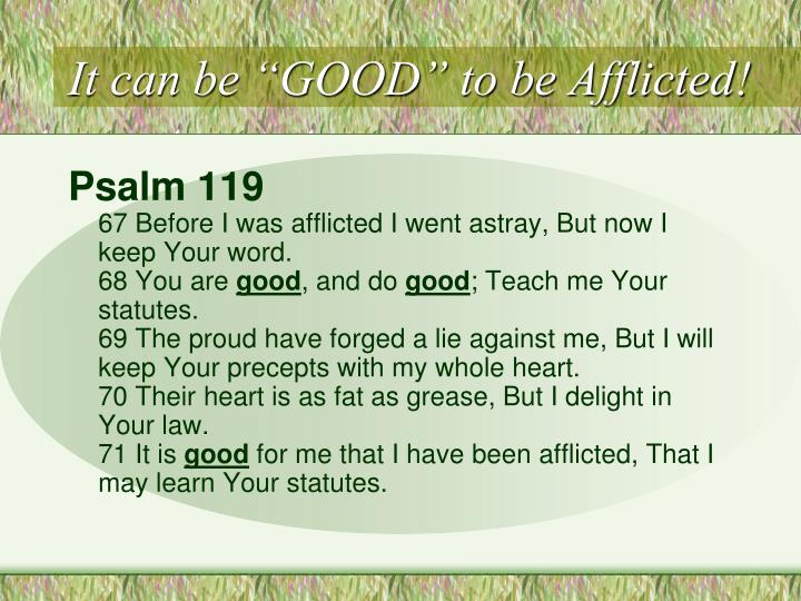 "It can be ""GOOD"" to be Afflicted!"