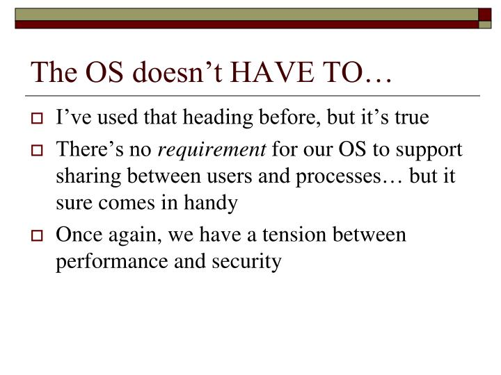 The OS doesn't HAVE TO…