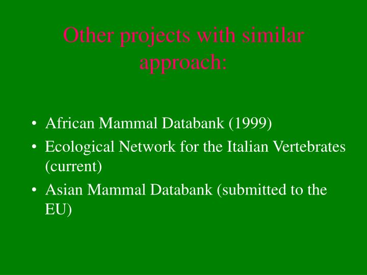 Other projects with similar approach: