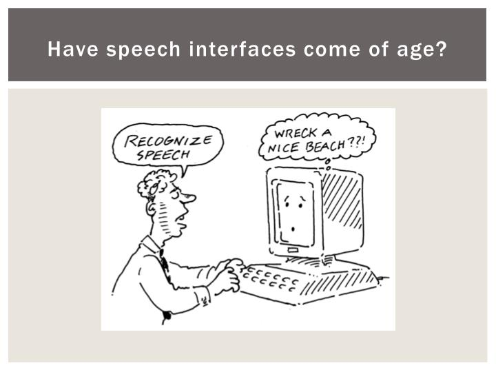 Have speech interfaces come of age?