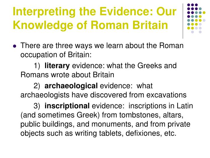 Interpreting the Evidence: Our Knowledge of Roman Britain