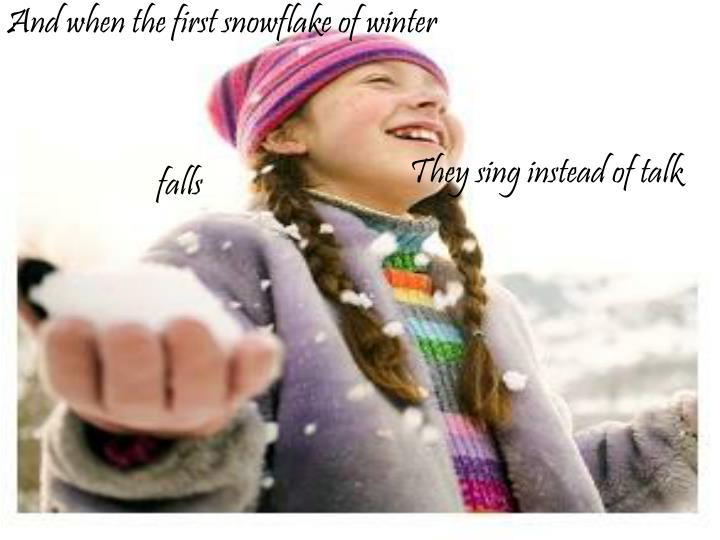 And when the first snowflake of winter