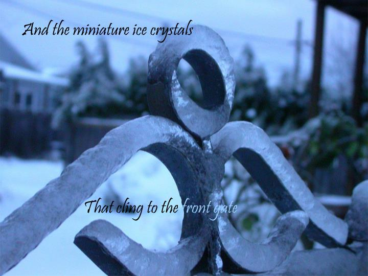 And the miniature ice crystals