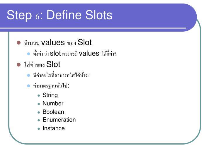 Step 6: Define Slots