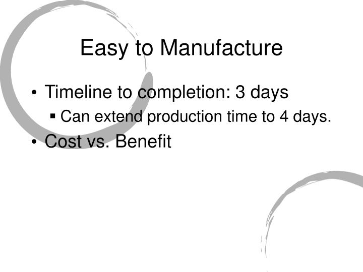 Easy to Manufacture