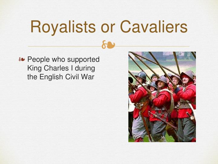 Royalists or cavaliers