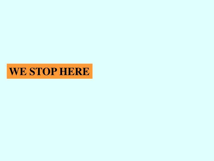 WE STOP HERE