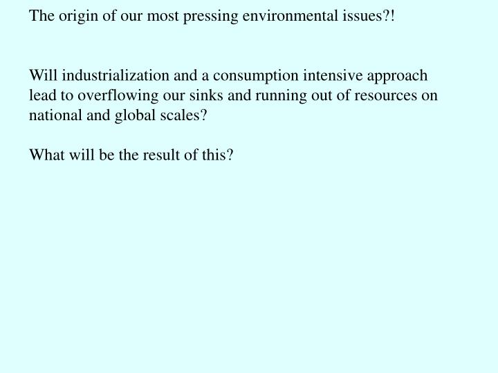 The origin of our most pressing environmental issues?!