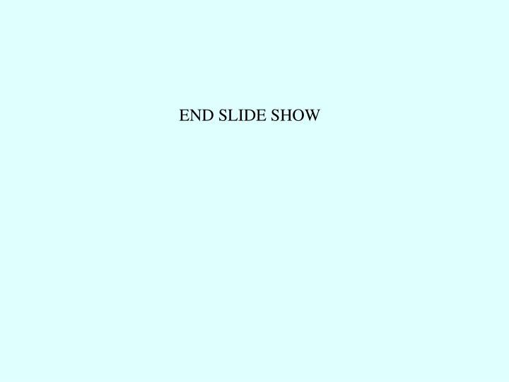 END SLIDE SHOW
