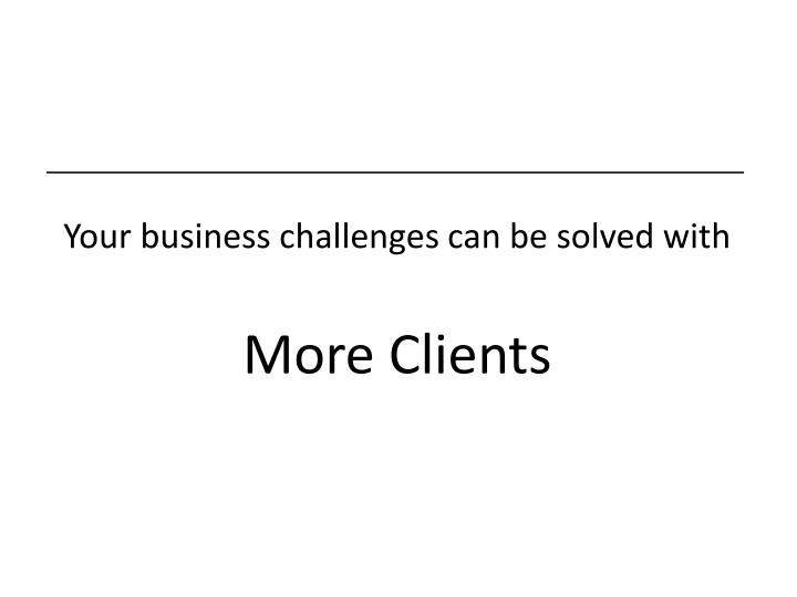 Your business challenges can be solved with