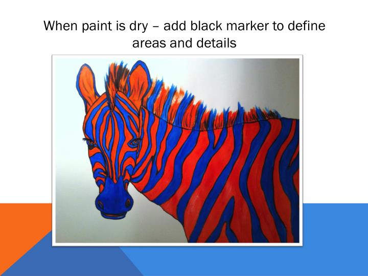 When paint is dry – add black marker to define areas and details