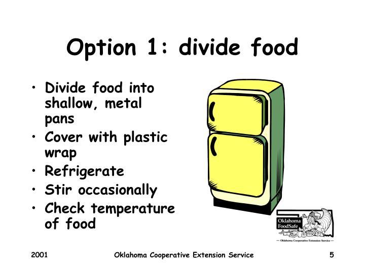 Option 1: divide food
