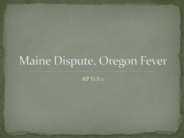 Maine dispute oregon fever