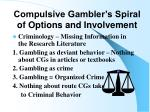 compulsive gambler s spiral of options and involvement