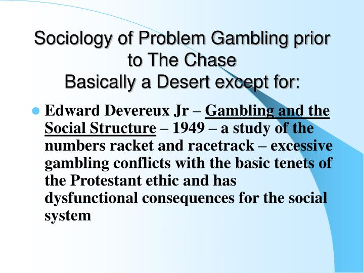 Sociology of Problem Gambling prior to The Chase
