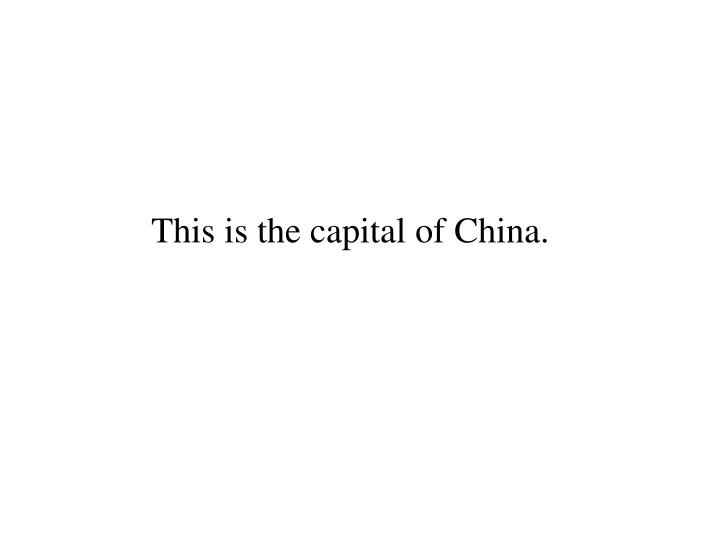 This is the capital of China.