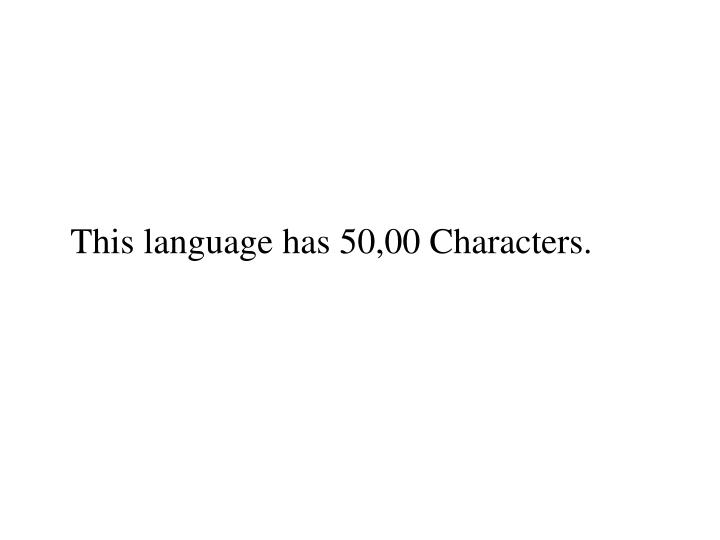 This language has 50,00 Characters.