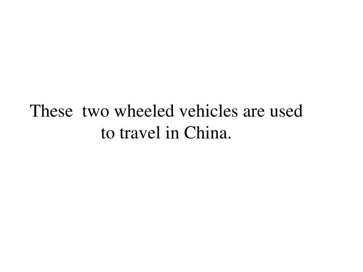 These  two wheeled vehicles are used